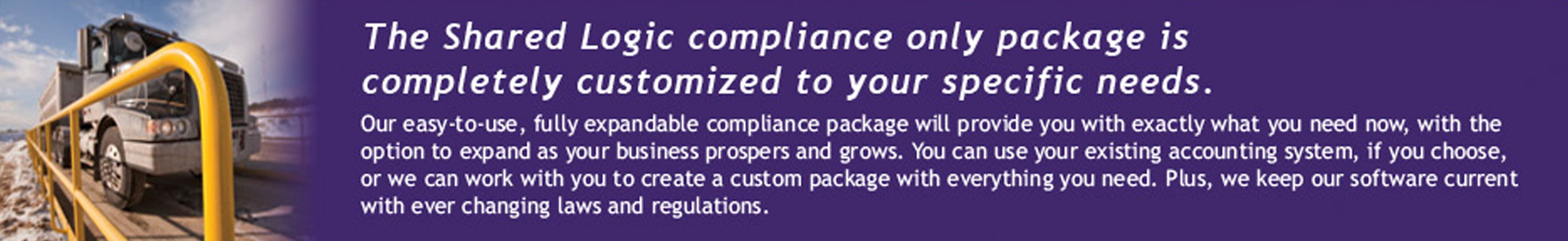 The Shared Logic compliance only package is completely customized to your specific needs.